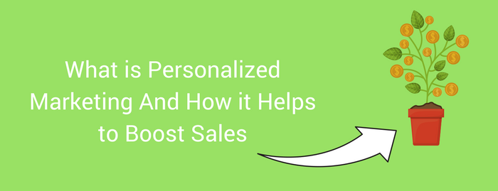 What is Personalized Marketing And How it Helps to Boost Sales
