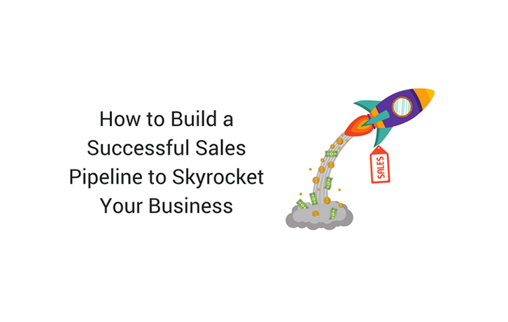 How to Build a Sales Pipeline to Skyrocket Your Business