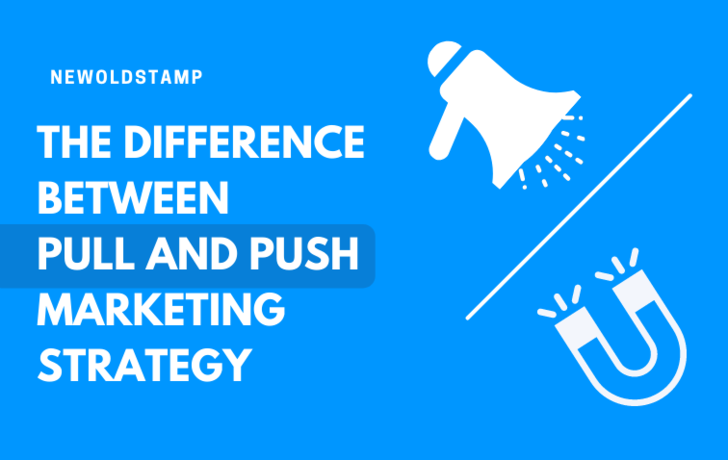 The Difference Between Pull and Push Marketing Strategy | NEWOLDSTAMP