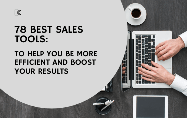78 Best Sales Tools to Help You be More Efficient And Boost Your Results