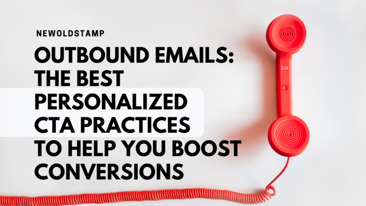 Outbound Emails: The Best Personalized CTA Practices to Help You Boost Conversions