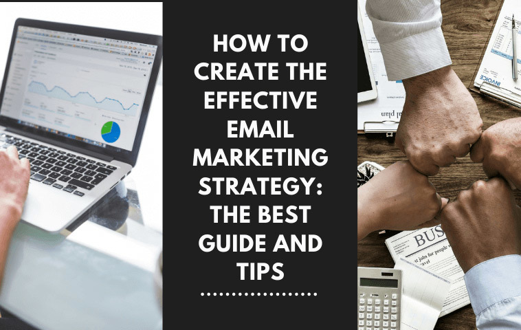 How to Create the Effective Email Marketing Strategy: the Best Guide and Tips