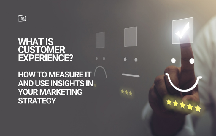 How to Measure Customer Experience and Use the Insights in Your Marketing Strategy